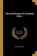 Life and Sermons of Jonathan Allen .