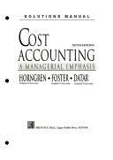 Solutions manual  to accompany   Cost accounting   a managerial emphasis  9  ed