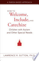 How to Welcome  Include  and Catechize Children with Autism and Other Special Needs