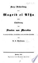 Kurze Beschreibung von Magrib el Akssa, oder Schilderung der Staaten von Marokko in geographischer, statistischer und politischer Hinsicht