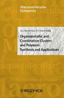 Organometallic and coordination clusters and polymers