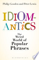 Idiomantics  The Weird and Wonderful World of Popular Phrases