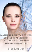 Natural Beauty Recipes  60 Best Kept Secrets To Care For The Skin