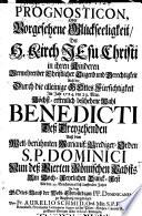 Prognosticon, Oder Vorgesehene Glückseeligkeit, Der H. Kirch Jesu Christi in ihren Kinderen Vermehrender Christlicher Tugend und Gerechtigkeit Auß der ... Im Jahr 1724, den 29. May Höchst-erfreulich beschehene Wahl Benedicti Deß Dreyzehenden ...