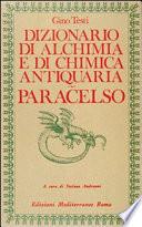 Dizionario di alchimia e di chimica farmaceutica antiquaria  Dalla ricerca dell oro filosofale all arte spagirica di Paracelso