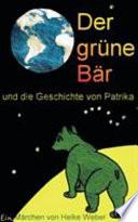 Der grüne Bär und die Geschichte von Patrika