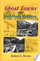 Ghost Towns of the Colorado Rockies