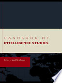 Handbook Of Intelligence Studies : organizations and activities. intelligence has been in the...