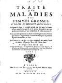 Traite des maladies des femmes grosses et de celles, qui sont accouchees (etc.) 5. ed. corr et aug. (etc.)