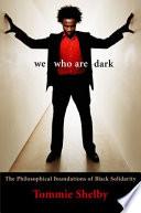 We Who Are Dark