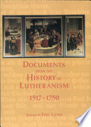 Documents from the History of Lutheranism  1517 1750