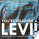 You re Wearing a Levi  Biography for Kids   Children s Biography Books