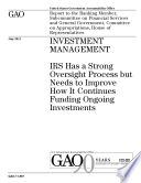 Investment Management  IRS Has a Strong Oversight Process but Needs to Improve How It Continues Funding Ongoing Investments