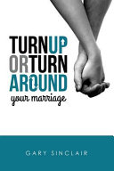 Turn Up Or Turn Around Your Marriage
