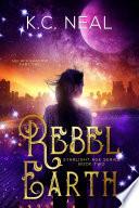 Rebel Earth  Starlight Age Series Book 2