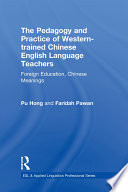 The Pedagogy and Practice of Western trained Chinese English Language Teachers