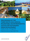 Proceedings Of The Third South Asia Judicial Roundtable On Environmental Justice For Sustainable Green Development