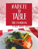 Market to Table: The Cookbook Book