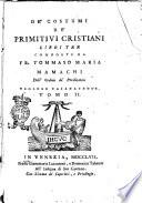 De' costumi de' primitivi cristiani libri tre composti da fr. Tommaso Maria Mamachi dell'ordine de' Predicatori teologo casanatense. Tomo 1 [-3]