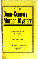 The Dunn-Connery Murder Mystery Revealed for the First Time in Complete Narrative Form ...
