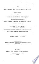 The Psalter of the Blessed Virgin Mary Illustrated  Or  a Critical Disquisition and Enquiry Concerning the Genuineness of the Parody on the Psalms of David  Commonly Ascribed to St  Bonaventure  Comprehending the First Fifty Psalms of the Psalter of the B V M   with Selections from the Remainder  By Robert King  Lat    Eng