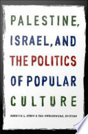 Palestine  Israel  and the Politics of Popular Culture