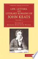 Life  Letters  and Literary Remains of John Keats