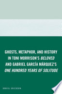 Ghosts  Metaphor  and History in Toni Morrison s Beloved and Gabriel GarcIa MArquez s One Hundred Years of Solitude