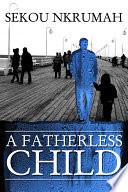 A Fatherless Child : ...