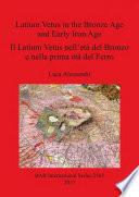 Latium vetus in the Bronze Age and Early Iron Age   Il Latium vetus nell   et   del Bronzo e nella prima et   del Ferro