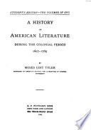 A History of American Literature During the Colonial Period  1607 1765