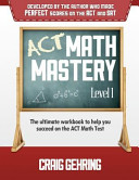 ACT Math Mastery Level 1: The Ultimate Workbook to Help You Succeed on the ACT Math Section