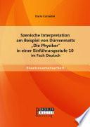 Szenische Interpretation Am Beispiel Von D Rrenmatts Die Physiker In Einer Einf Hrungsstufe 10 Im Fach Deutsch book