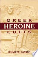 Greek Heroine Cults