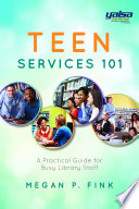 Teen Services 101  A Practical Guide for Busy Library Staff