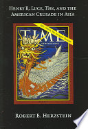 Henry R Luce Time And The American Crusade In Asia