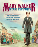 Mary Walker Wears the Pants Women S Rights Activist Who Served In The