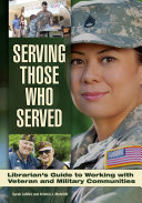 Serving Those Who Served: Librarian's Guide to Working with Veteran and Military Communities
