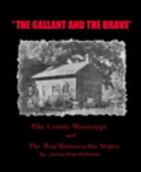 ' the GALLANT and the BRAVE' Pike County Mississippi and the War Between the States by Jimmy Dale Mcdaniel