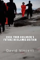 2030  Your Children s Future in Islamic Britain