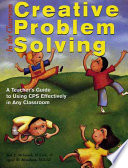 Creative Problem Solving in the Classroom  A Teacher s Guide to Using CPS Effectively in Any Classroom
