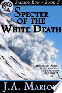 Specter of the White Death  Salmon Run   Book 5