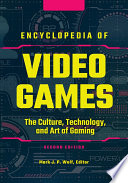 Encyclopedia Of Video Games The Culture Technology And Art Of Gaming 2nd Edition 3 Volumes