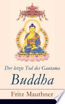 Der letzte Tod des Gautama Buddha  Vollst  ndige Ausgabe