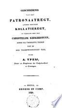 Geschiedenis van het patronaatregt, anders genoemd kollatieregt, in verband met het christelijk kerkbestuur sinds de vroegste tijden tot op den tegenwoordigen tijd