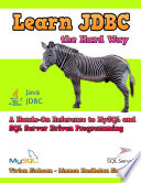 Learn Jdbc The Hard Way A Hands On Reference To Mysql And Sql Server Driven Programming