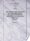 Die M nzen Von Frankfurt Am Main Nebst Einer M nzgeschichtlichen Einleitung Und Mehreren Anh ngen