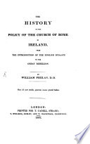 The History of the Policy of the Church of Rome in Ireland from the Introduction of the English Dynasty to the Great Rebellion