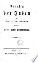 Annalen der Juden in den preußischen Staaten besonders in der Mark Brandenburg