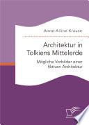 Architektur in Tolkiens Mittelerde. Mögliche Vorbilder einer fiktiven Architektur